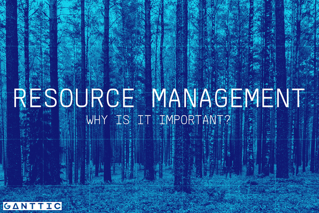 3 Reasons Why Is Resource Management Important Ganttic