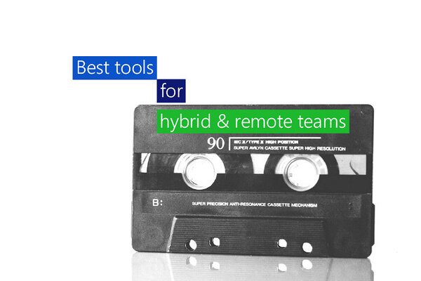 The best tools for hybrid and remote teams