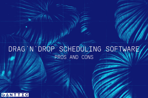 drag and drop scheduling software: pros and cons