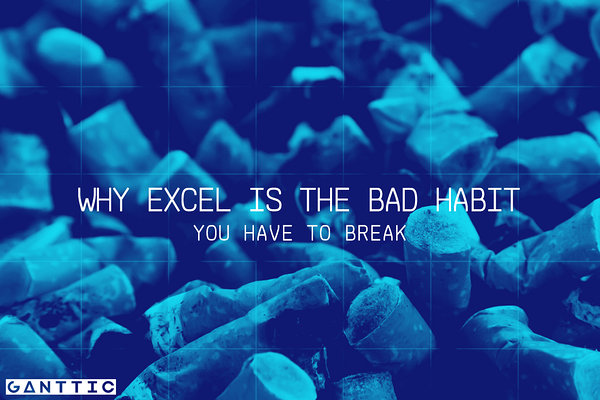excel is the bad habit you have to break