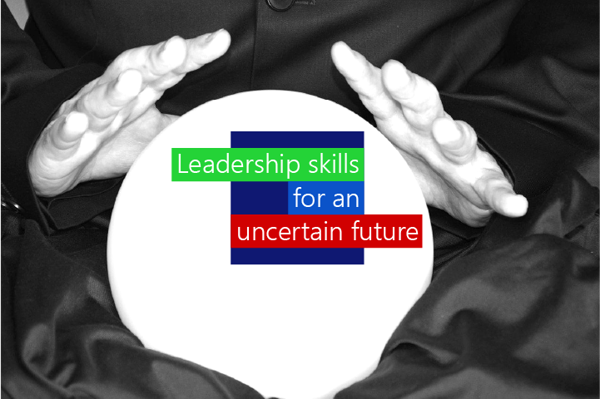An essential list of leadership skills for managing an uncertain future
