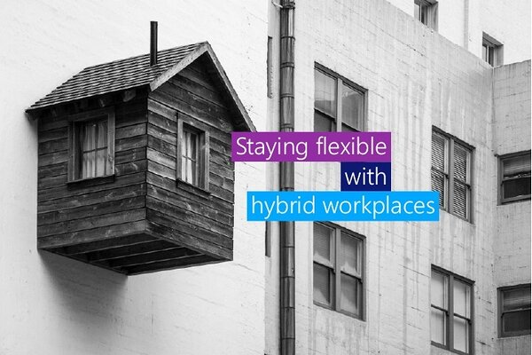 staying flexible with hybrid workplaces