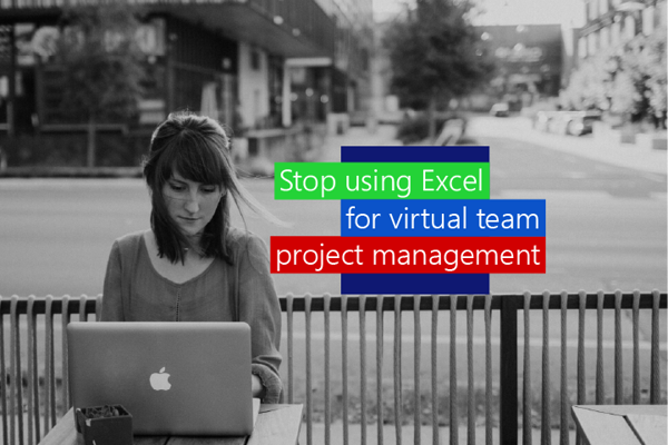 5 reasons to stop using Excel for virtual team project management