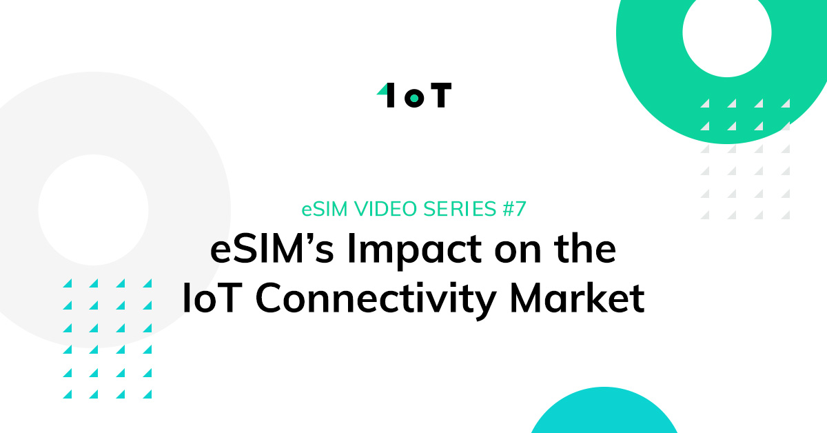 Article cover image for eSIM Video Series #7: eSIM's Impact on the IoT Connectivity Market