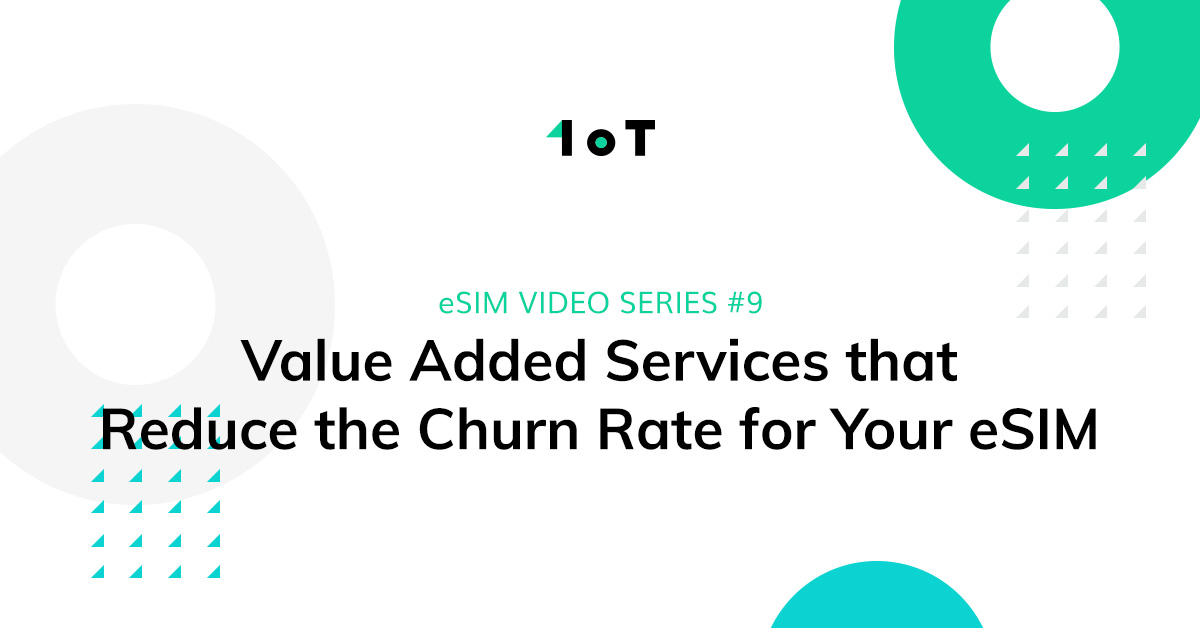 Article cover image for eSIM VIDEO SERIES #9: Value Added Services that Reduce the Churn Rate for Your eSIM